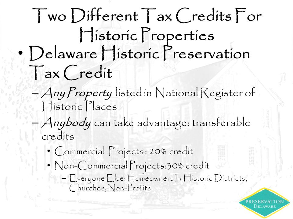 Two Different Tax Credits For Historic Properties Delaware Historic Preservation Tax Credit – Any Property listed in National Register of Historic Pla