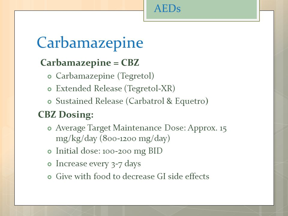Carbamazepine Carbamazepine = CBZ  Carbamazepine (Tegretol)  Extended Release (Tegretol-XR)  Sustained Release (Carbatrol & Equetro) CBZ Dosing:  Average Target Maintenance Dose: Approx.