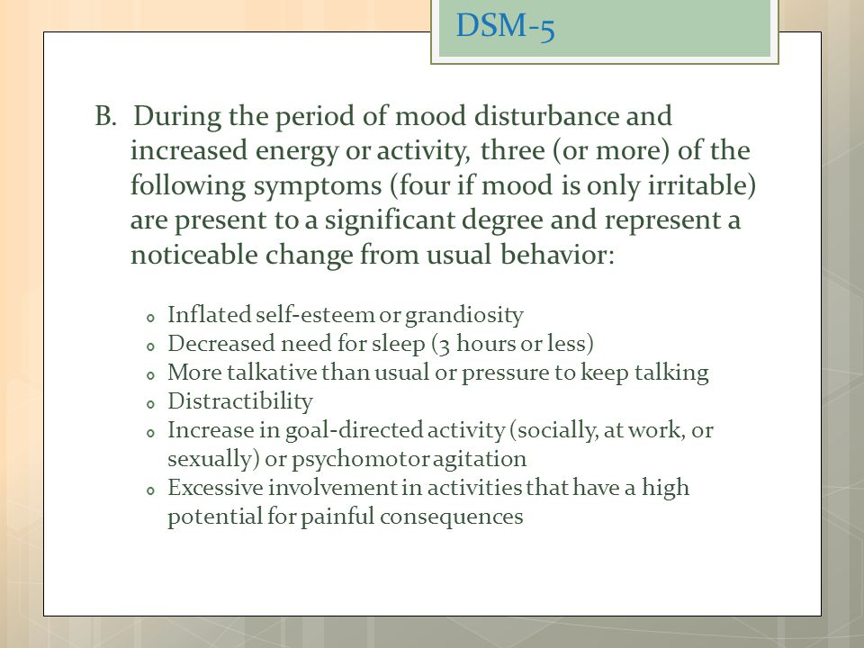 B. During the period of mood disturbance and increased energy or activity, three (or more) of the following symptoms (four if mood is only irritable)