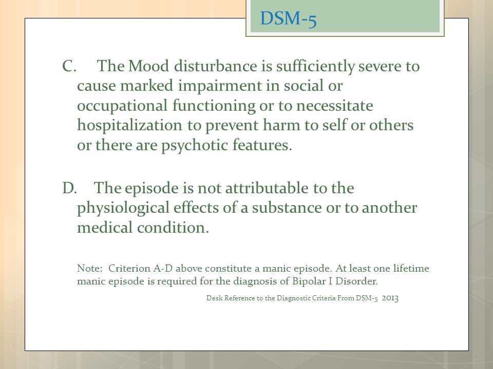 C. The Mood disturbance is sufficiently severe to cause marked impairment in social or occupational functioning or to necessitate hospitalization to p