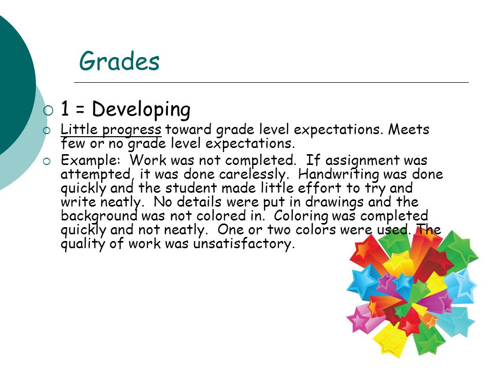 Grades  1 = Developing  Little progress toward grade level expectations. Meets few or no grade level expectations.  Example: Work was not completed