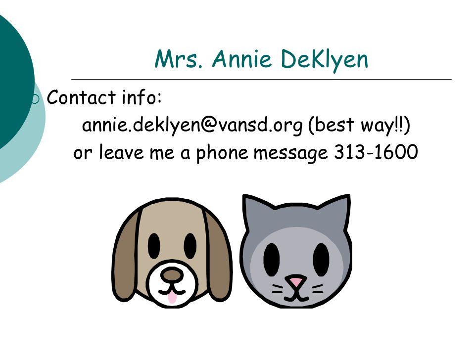 Mrs. Annie DeKlyen  Contact info: annie.deklyen@vansd.org (best way!!) or leave me a phone message 313-1600