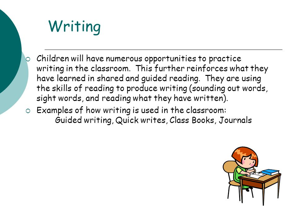 Writing  Children will have numerous opportunities to practice writing in the classroom.