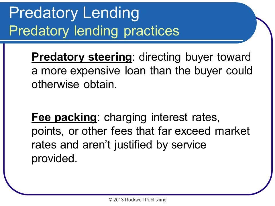 © 2013 Rockwell Publishing Predatory Lending Predatory lending practices Predatory steering: directing buyer toward a more expensive loan than the buy