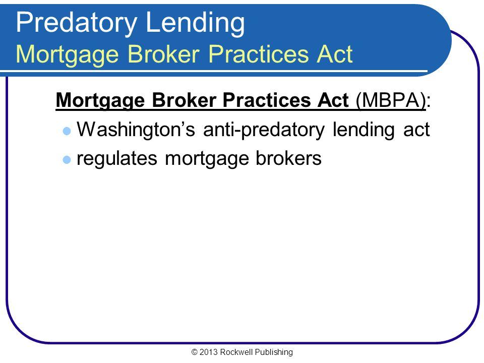© 2013 Rockwell Publishing Predatory Lending Mortgage Broker Practices Act Mortgage Broker Practices Act (MBPA): Washington's anti-predatory lending a
