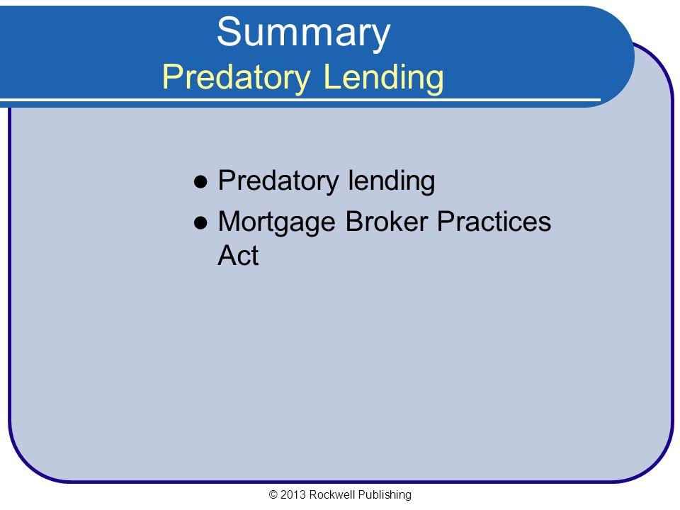 Summary Predatory Lending Predatory lending Mortgage Broker Practices Act © 2013 Rockwell Publishing