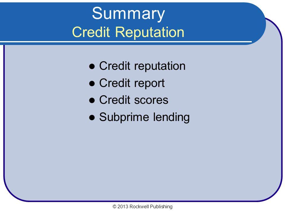 Summary Credit Reputation Credit reputation Credit report Credit scores Subprime lending © 2013 Rockwell Publishing