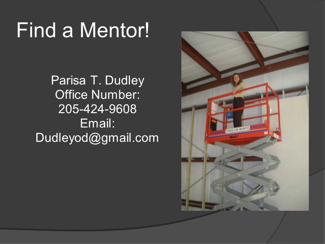 Find a Mentor! Parisa T. Dudley Office Number: 205-424-9608 Email: Dudleyod@gmail.com