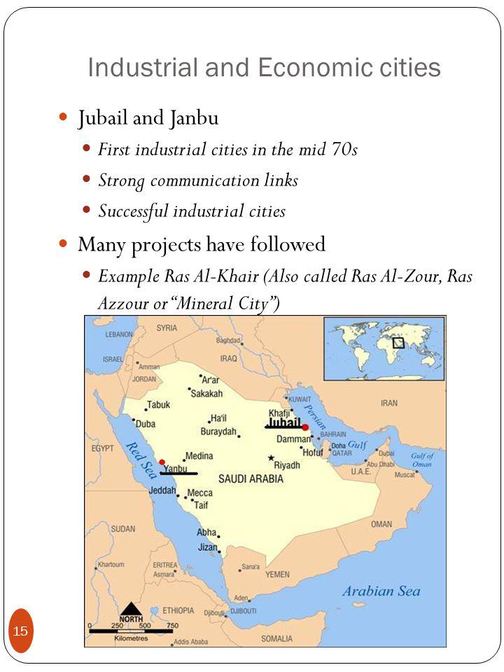 Industrial and Economic cities Jubail and Janbu First industrial cities in the mid 70s Strong communication links Successful industrial cities Many projects have followed Example Ras Al-Khair (Also called Ras Al-Zour, Ras Azzour or Mineral City ) 15