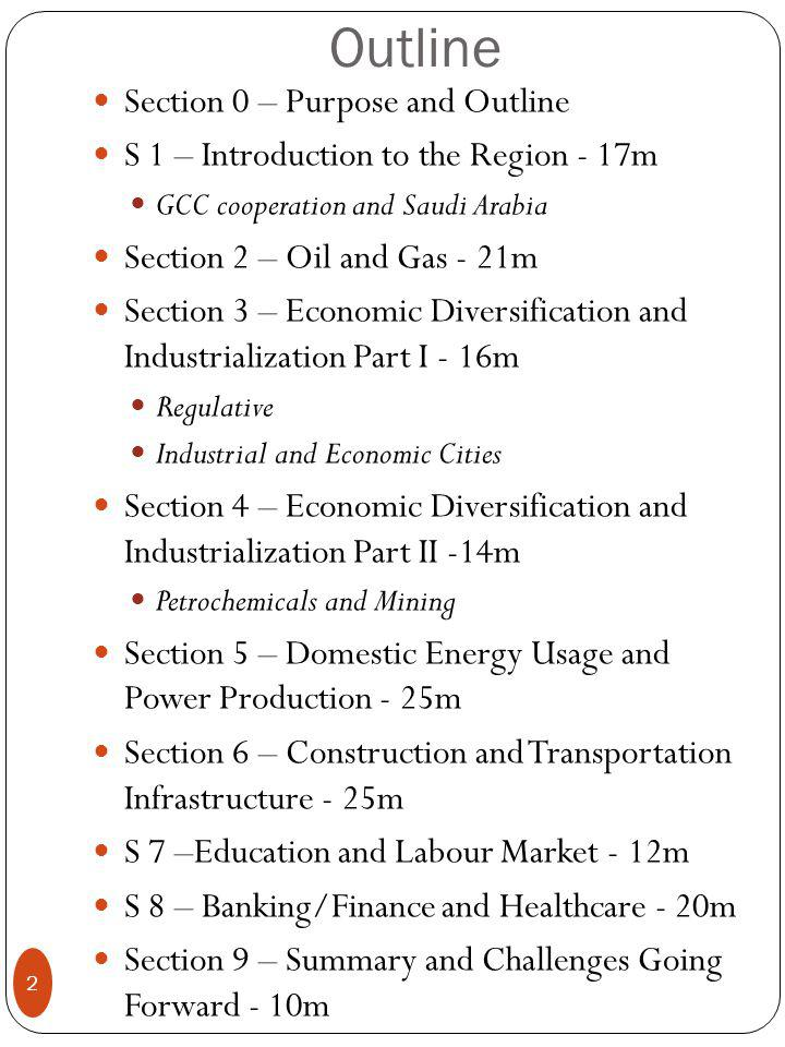 Outline Section 0 – Purpose and Outline S 1 – Introduction to the Region - 17m GCC cooperation and Saudi Arabia Section 2 – Oil and Gas - 21m Section