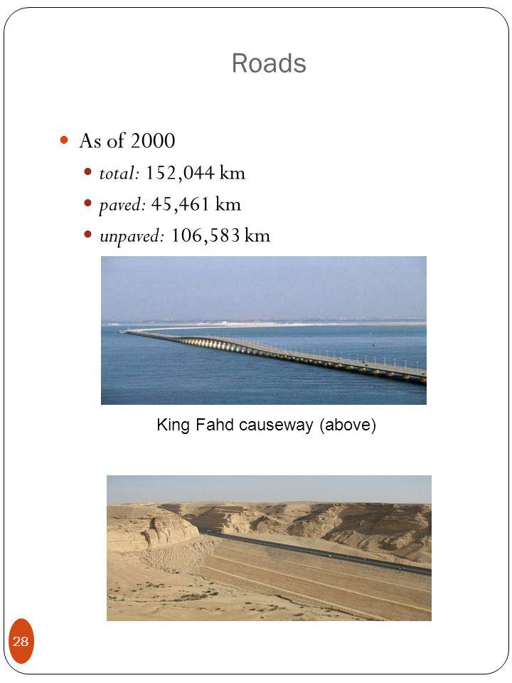 Roads As of 2000 total: 152,044 km paved: 45,461 km unpaved: 106,583 km 28 King Fahd causeway (above)