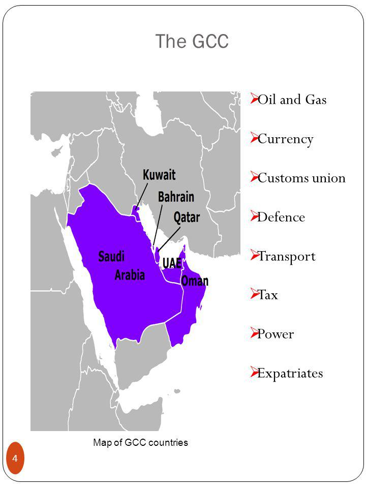 The GCC Map of GCC countries 4  Oil and Gas  Currency  Customs union  Defence  Transport  Tax  Power  Expatriates