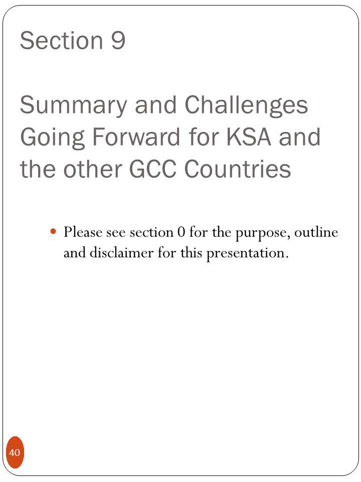 40 Section 9 Summary and Challenges Going Forward for KSA and the other GCC Countries Please see section 0 for the purpose, outline and disclaimer for