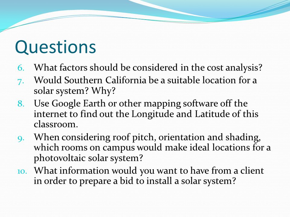 Questions 6.What factors should be considered in the cost analysis.
