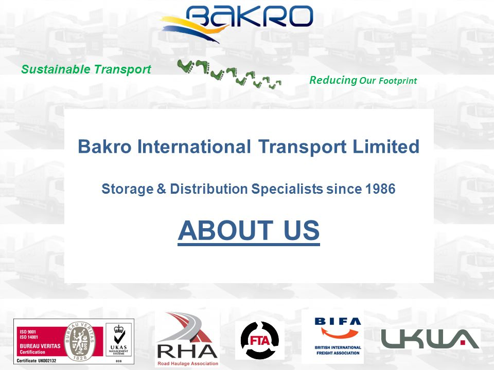 Bakro International Transport Limited Storage & Distribution Specialists since 1986 ABOUT US Reducing Our Footprint Sustainable Transport
