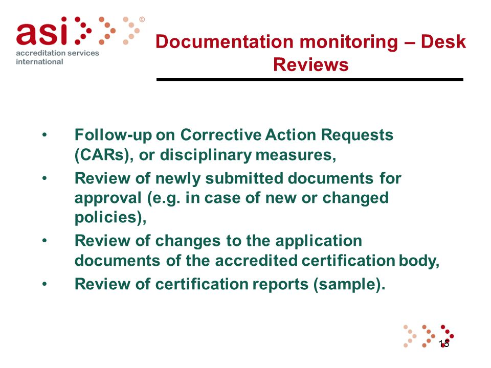 15 Documentation monitoring – Desk Reviews Follow-up on Corrective Action Requests (CARs), or disciplinary measures, Review of newly submitted documents for approval (e.g.