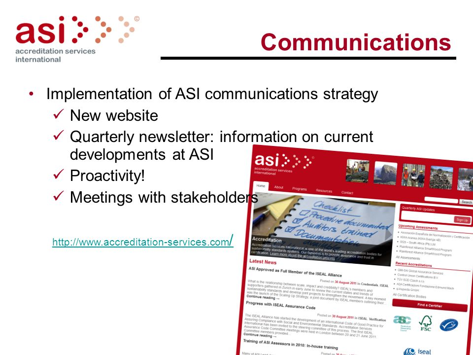 Communications Implementation of ASI communications strategy New website Quarterly newsletter: information on current developments at ASI Proactivity.