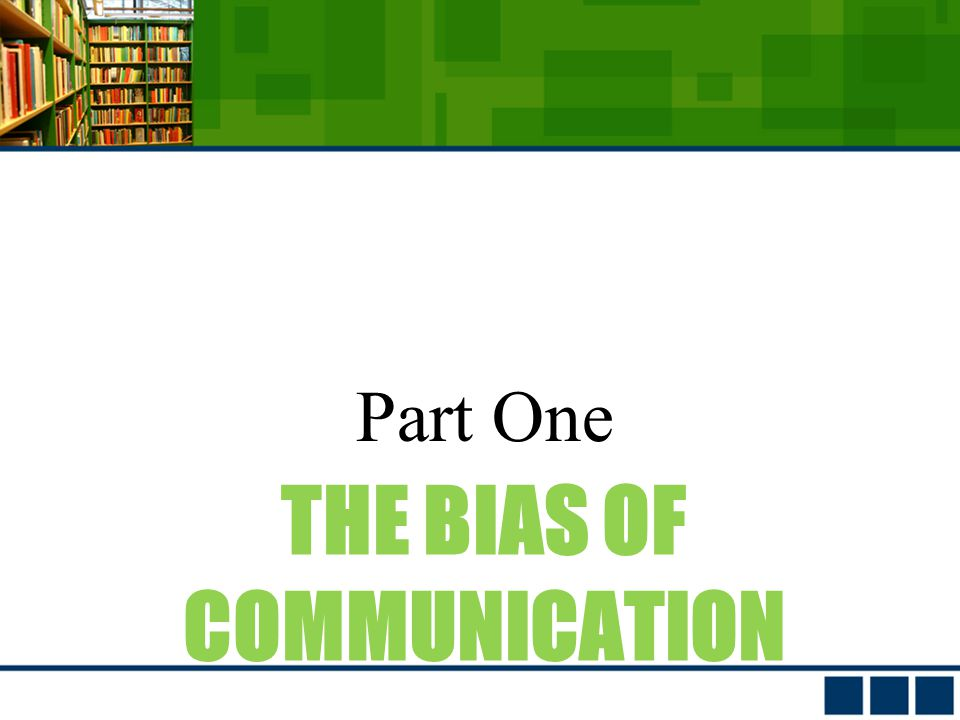 THE BIAS OF COMMUNICATION Part One