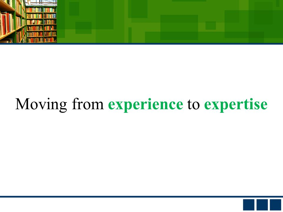 Moving from experience to expertise