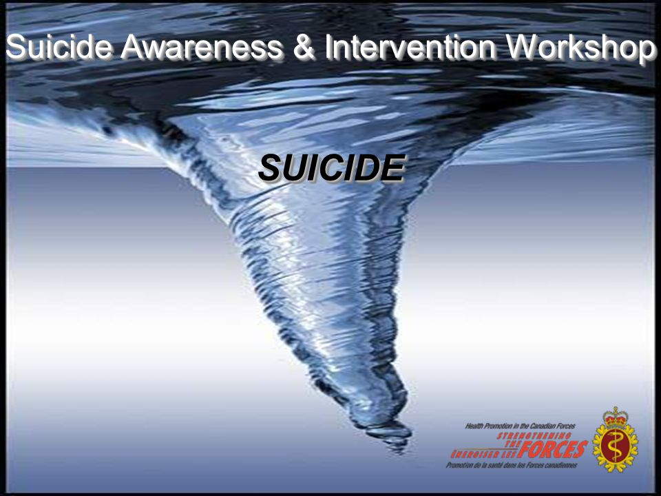 CF Policies  CFAO 19-44 Suicide Prevention http://admfincs.mil.ca/admfincs/subjects/cfao/019- 44_e.asp  DAOD 5017-0 Mental Health http://admfincs.mil.ca/admfincs/subjects/DAOD/5017/0 _e.asp