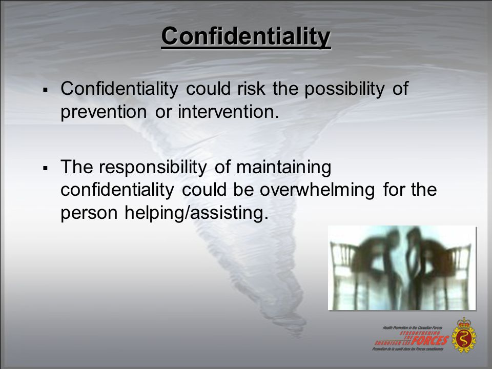  Confidentiality could risk the possibility of prevention or intervention.