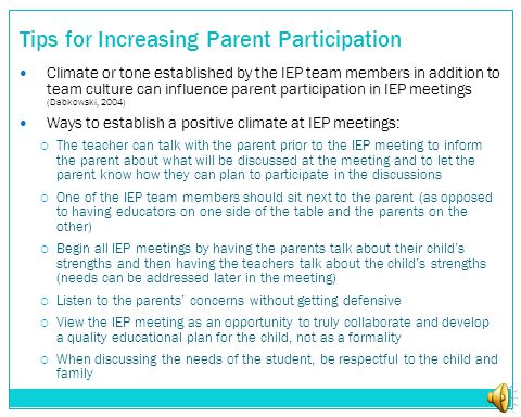 Tips for Increasing Parent Participation Climate or tone established by the IEP team members in addition to team culture can influence parent particip