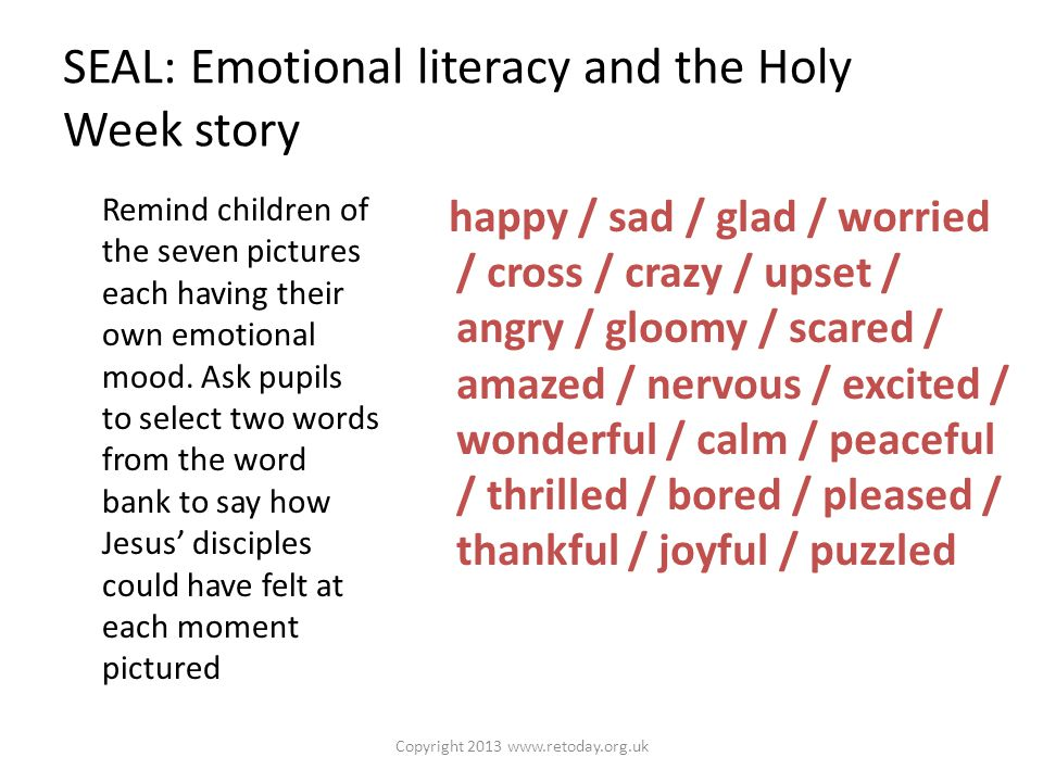 SEAL: Emotional literacy and the Holy Week story Remind children of the seven pictures each having their own emotional mood.
