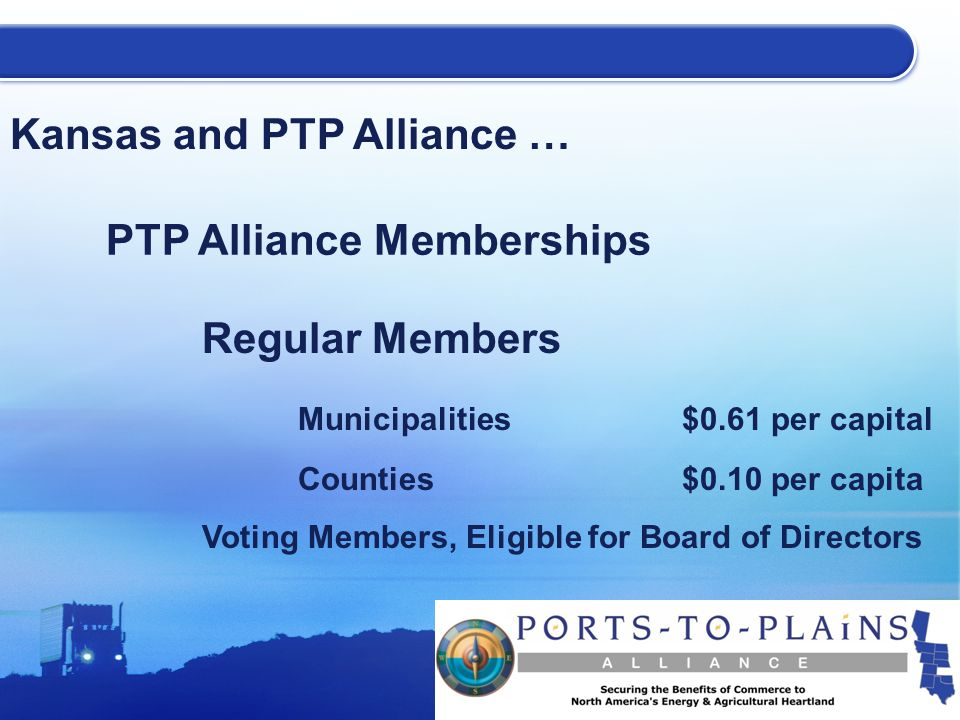 Kansas and PTP Alliance … PTP Alliance Memberships Regular Members Municipalities$0.61 per capital Counties$0.10 per capita Voting Members, Eligible for Board of Directors
