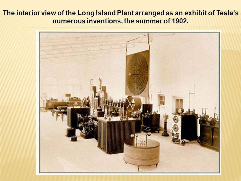 The interior view of the Long Island Plant arranged as an exhibit of Tesla's numerous inventions, the summer of 1902.