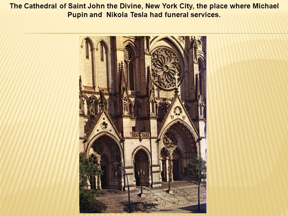 The Cathedral of Saint John the Divine, New York City, the place where Michael Pupin and Nikola Tesla had funeral services.