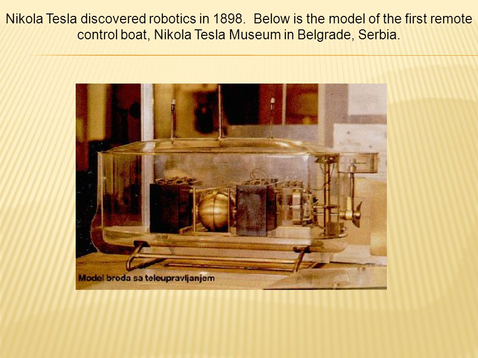 Nikola Tesla discovered robotics in 1898.