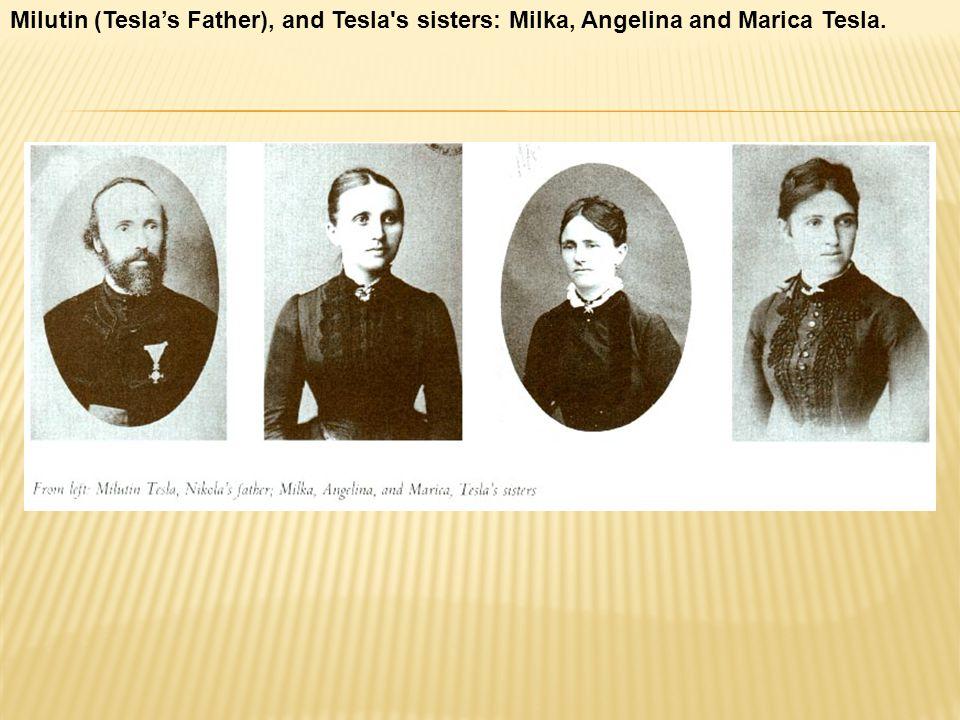 Milutin (Tesla's Father), and Tesla s sisters: Milka, Angelina and Marica Tesla.
