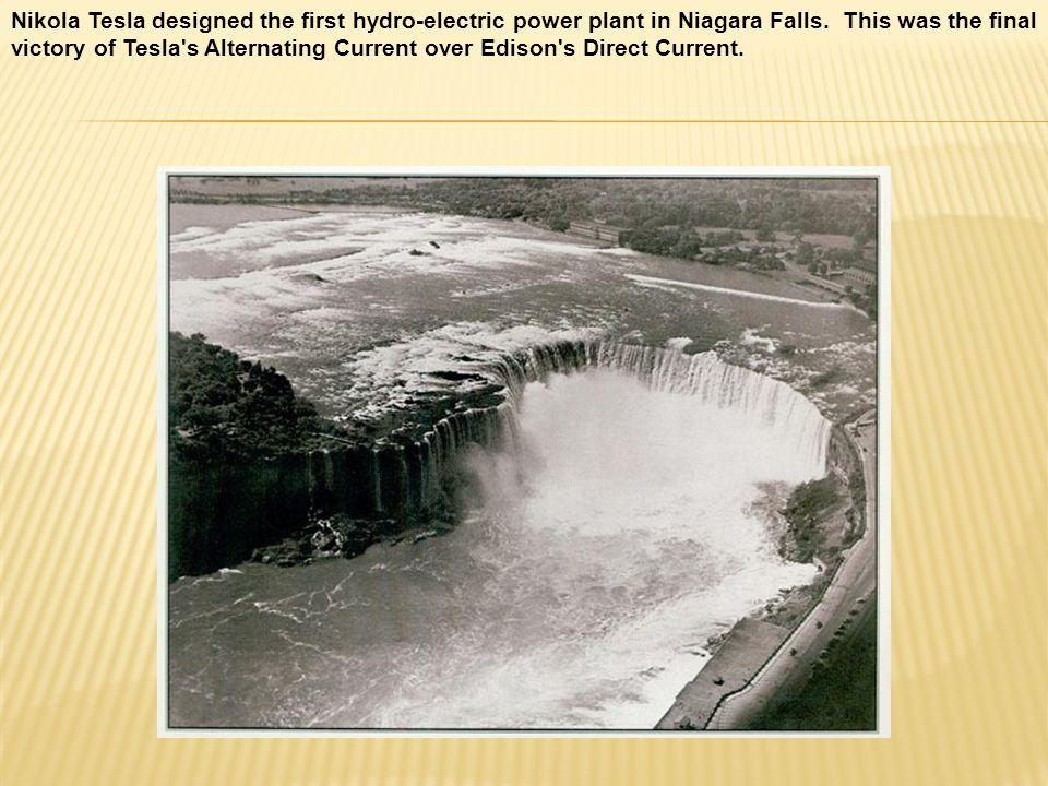 Nikola Tesla designed the first hydro-electric power plant in Niagara Falls.