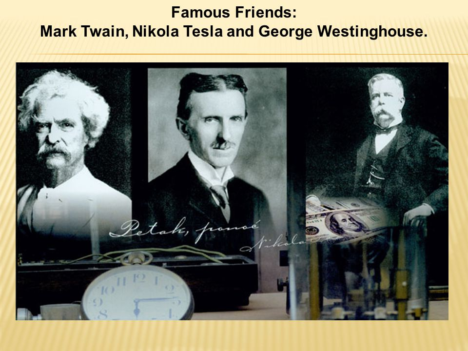 Famous Friends: Mark Twain, Nikola Tesla and George Westinghouse.