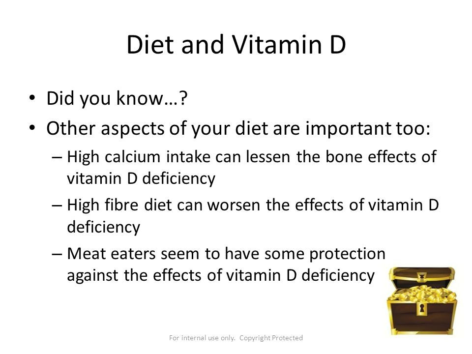 For internal use only. Copyright Protected Diet and Vitamin D Did you know…? Other aspects of your diet are important too: – High calcium intake can l