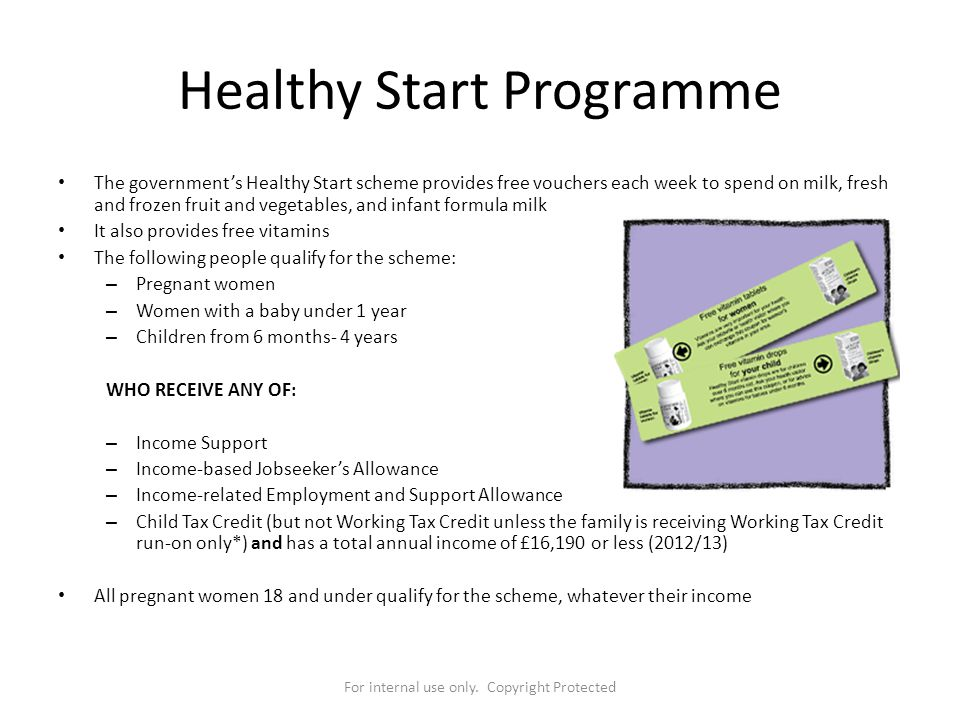 For internal use only. Copyright Protected Healthy Start Programme The government's Healthy Start scheme provides free vouchers each week to spend on