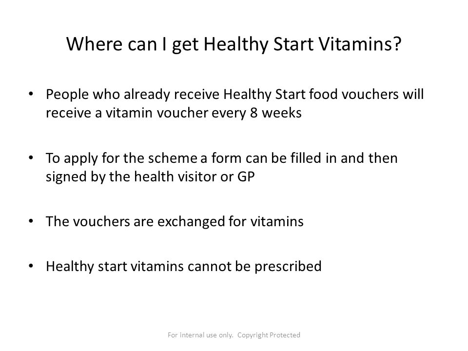 For internal use only. Copyright Protected Where can I get Healthy Start Vitamins? People who already receive Healthy Start food vouchers will receive