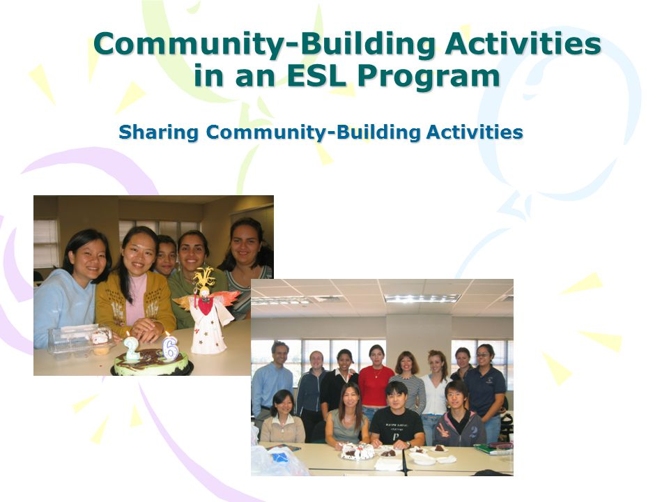 Community-Building Activities in an ESL Program Sharing Community-Building Activities
