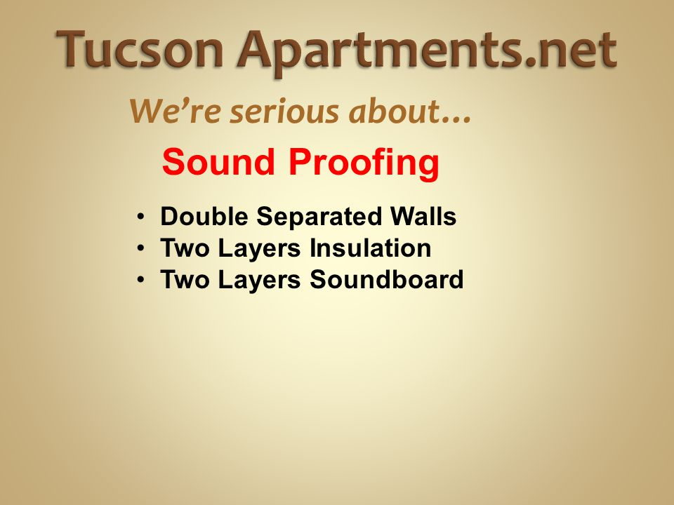 We're serious about… Double Separated Walls Two Layers Insulation Two Layers Soundboard Sound Proofing