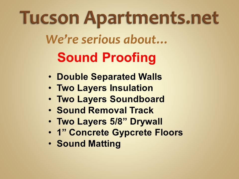 We're serious about… Double Separated Walls Two Layers Insulation Two Layers Soundboard Sound Removal Track Two Layers 5/8 Drywall 1 Concrete Gypcrete Floors Sound Matting Extra Thick Carpet Pad Sound Proofing