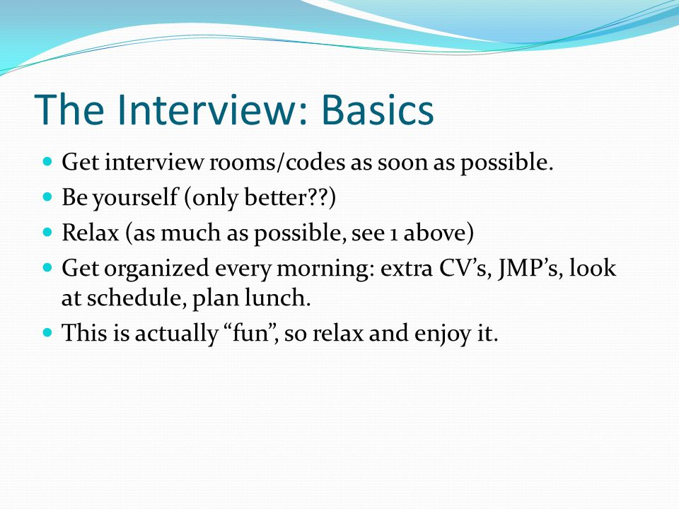 The Interview: Basics Get interview rooms/codes as soon as possible.