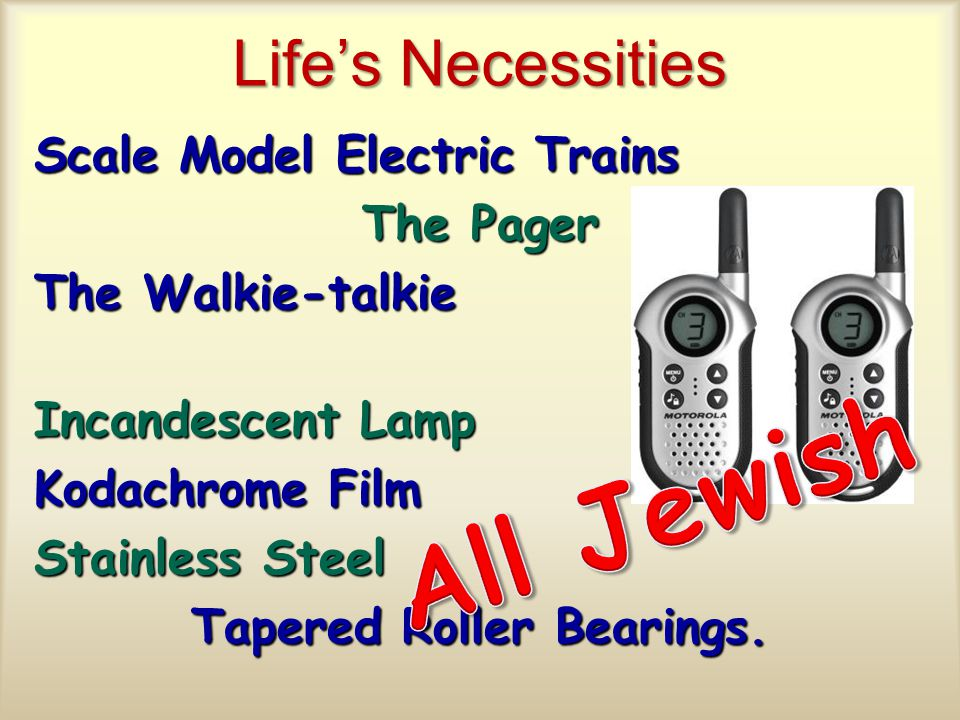 Life's Necessities Scale Model Electric Trains The Pager The Walkie-talkie Incandescent Lamp Kodachrome Film Stainless Steel Tapered Roller Bearings.