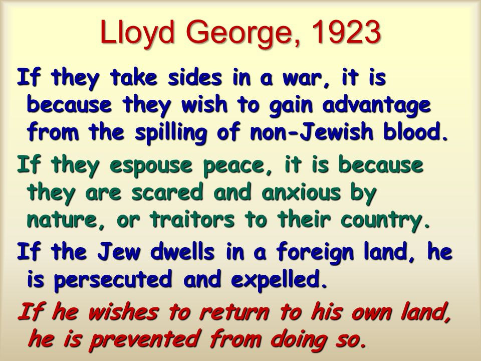 Lloyd George, 1923 If they take sides in a war, it is because they wish to gain advantage from the spilling of non-Jewish blood.