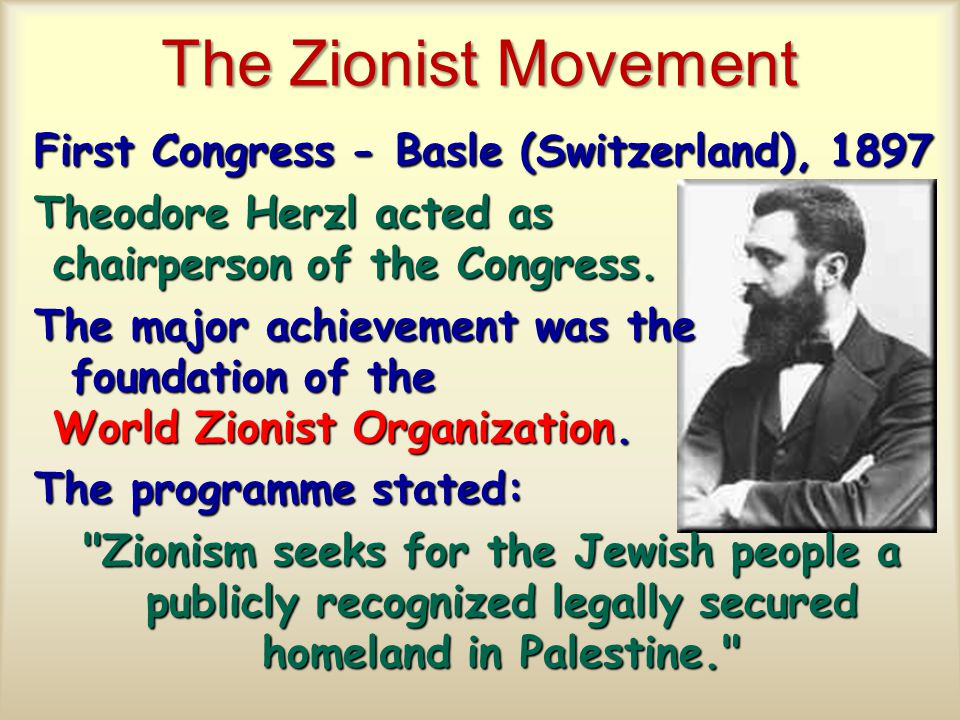 The Zionist Movement First Congress - Basle (Switzerland), 1897 Theodore Herzl acted as chairperson of the Congress.