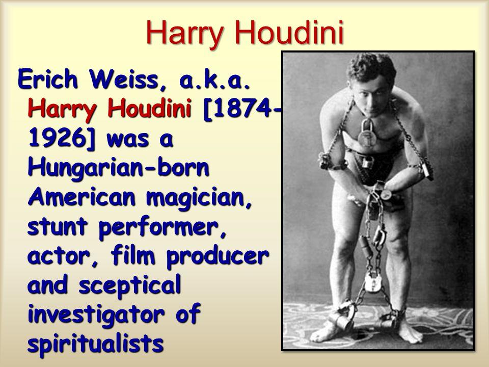 Harry Houdini Erich Weiss, a.k.a.