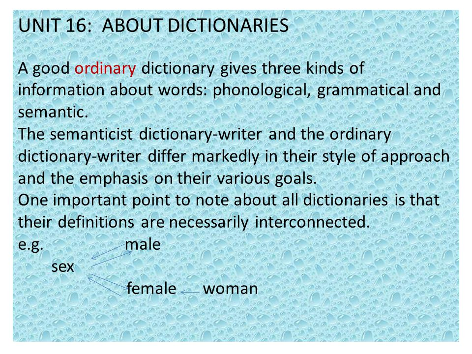 UNIT 16: ABOUT DICTIONARIES A good ordinary dictionary gives three kinds of information about words: phonological, grammatical and semantic.