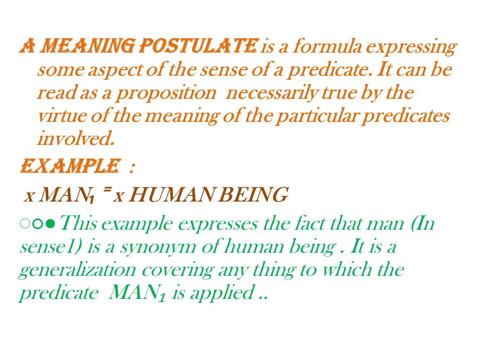 ◌ ● Not every thing we know about these predicate is represented directly in this meaning postulates, but much can be arrived simply by deduction from the information actually given.