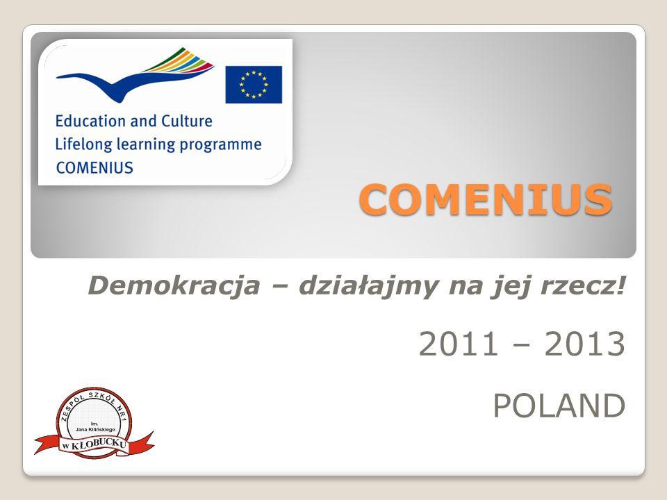 COMENIUS Demokracja – działajmy na jej rzecz! 2011 – 2013 POLAND