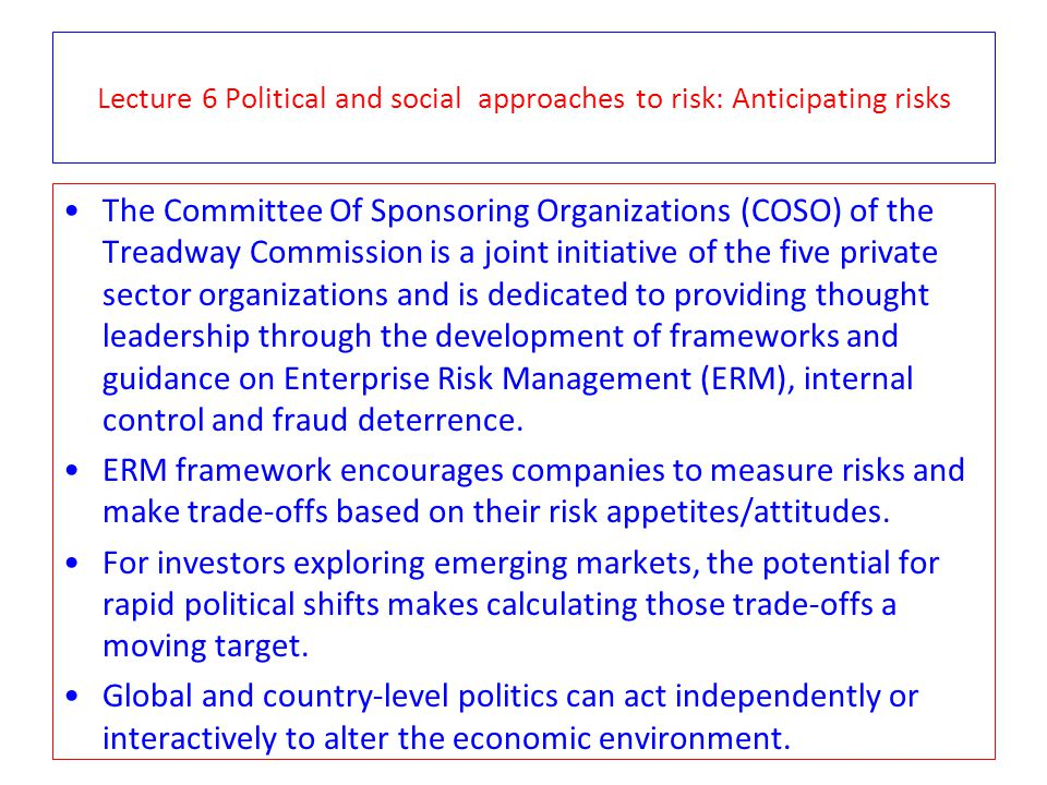 Lecture 6 Political and social approaches to risk: Anticipating risks The Committee Of Sponsoring Organizations (COSO) of the Treadway Commission is a