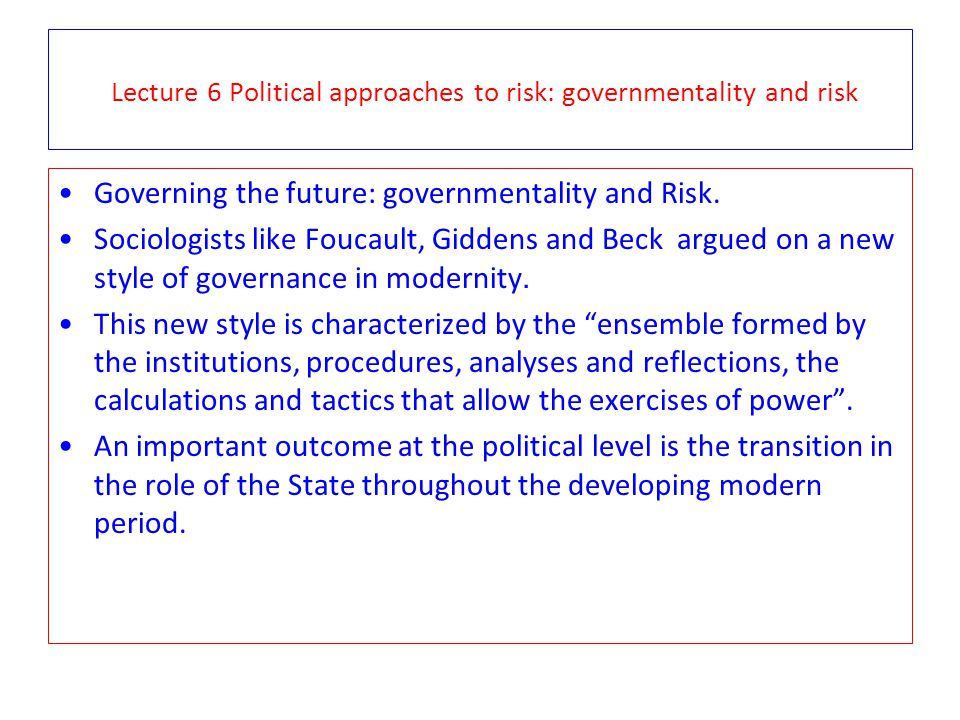 Governing the future: governmentality and Risk. Sociologists like Foucault, Giddens and Beck argued on a new style of governance in modernity. This ne